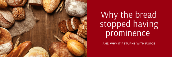 Why bread stopped having prominence and why it returns with force